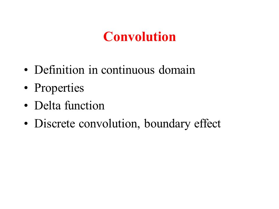 Convolution Definition in continuous domain Properties Delta function