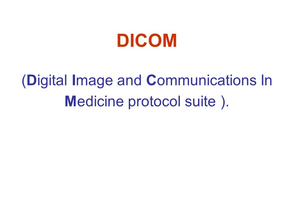 DICOM (Digital Image and Communications In Medicine protocol suite ).