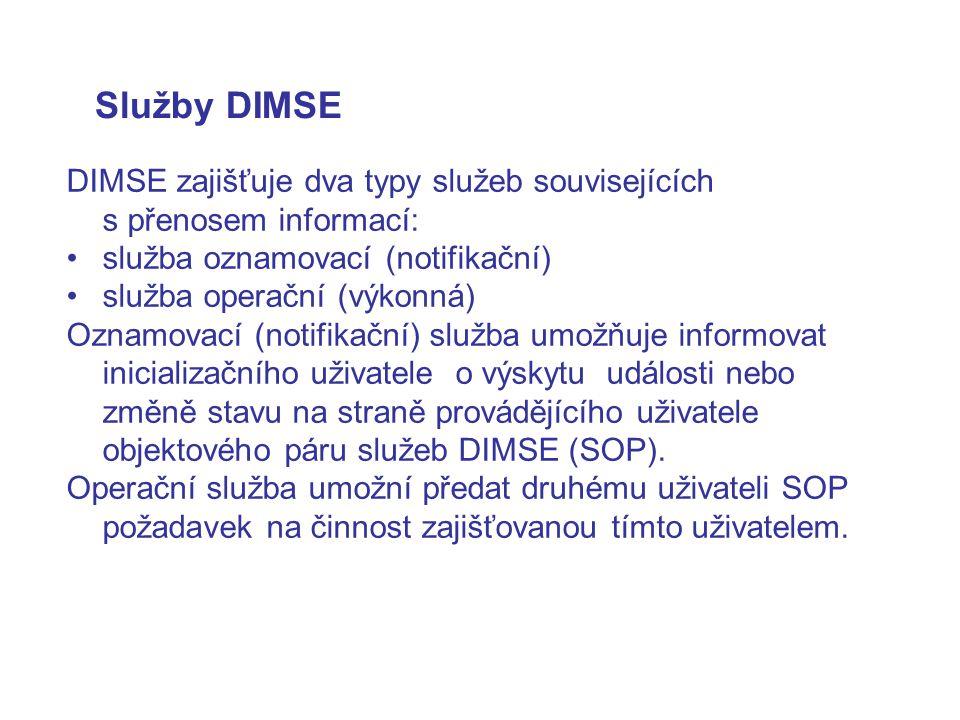 Služby DIMSE DIMSE zajišťuje dva typy služeb souvisejících s přenosem informací: služba oznamovací (notifikační)