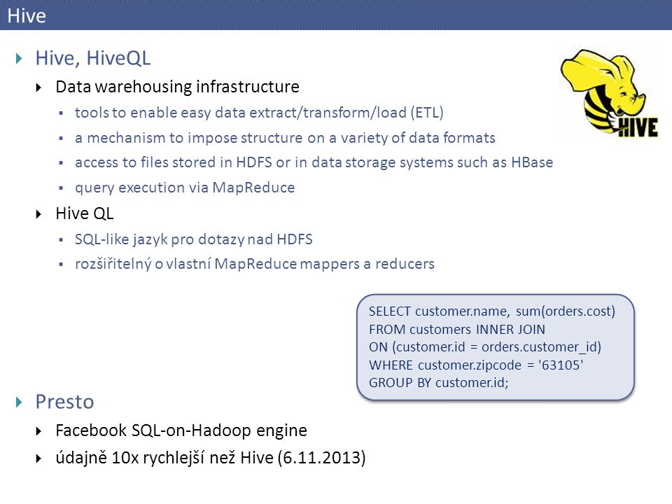 Hive Hive, HiveQL Presto Data warehousing infrastructure Hive QL