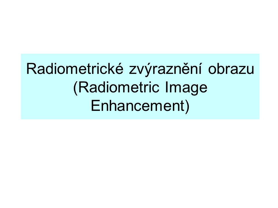 Radiometrické zvýraznění obrazu (Radiometric Image Enhancement)