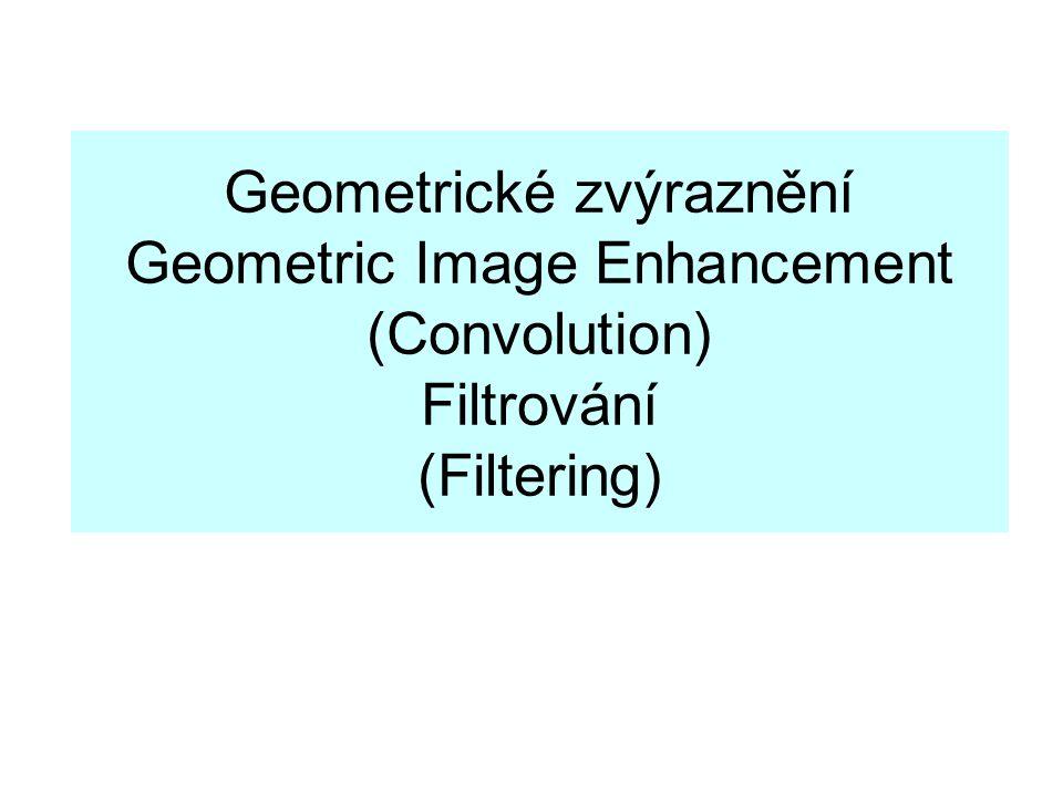 Geometrické zvýraznění Geometric Image Enhancement (Convolution) Filtrování (Filtering)