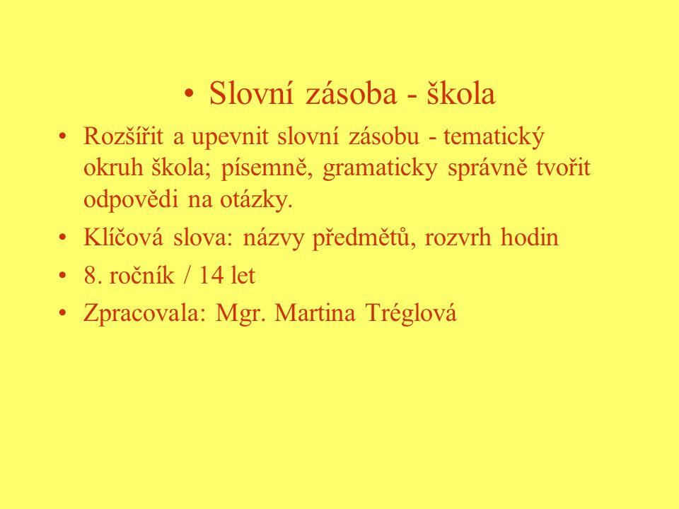 Slovní zásoba - škola Rozšířit a upevnit slovní zásobu - tematický okruh škola; písemně, gramaticky správně tvořit odpovědi na otázky.