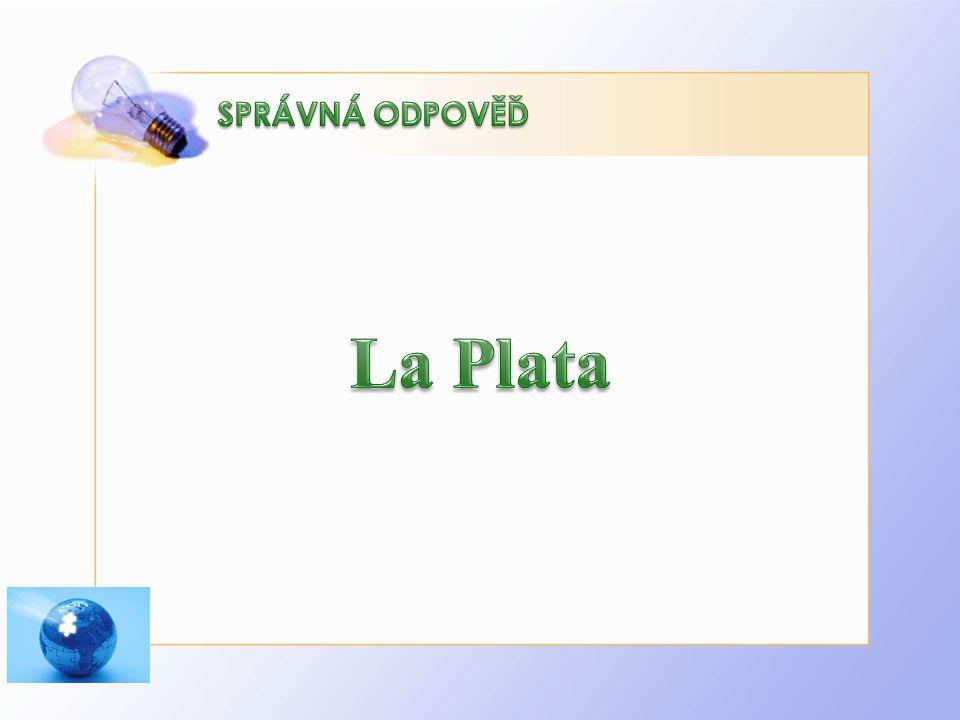 SPRÁVNÁ ODPOVĚĎ La Plata