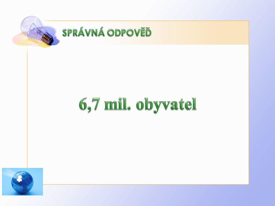 6,7 mil. obyvatel SPRÁVNÁ ODPOVĚĎ