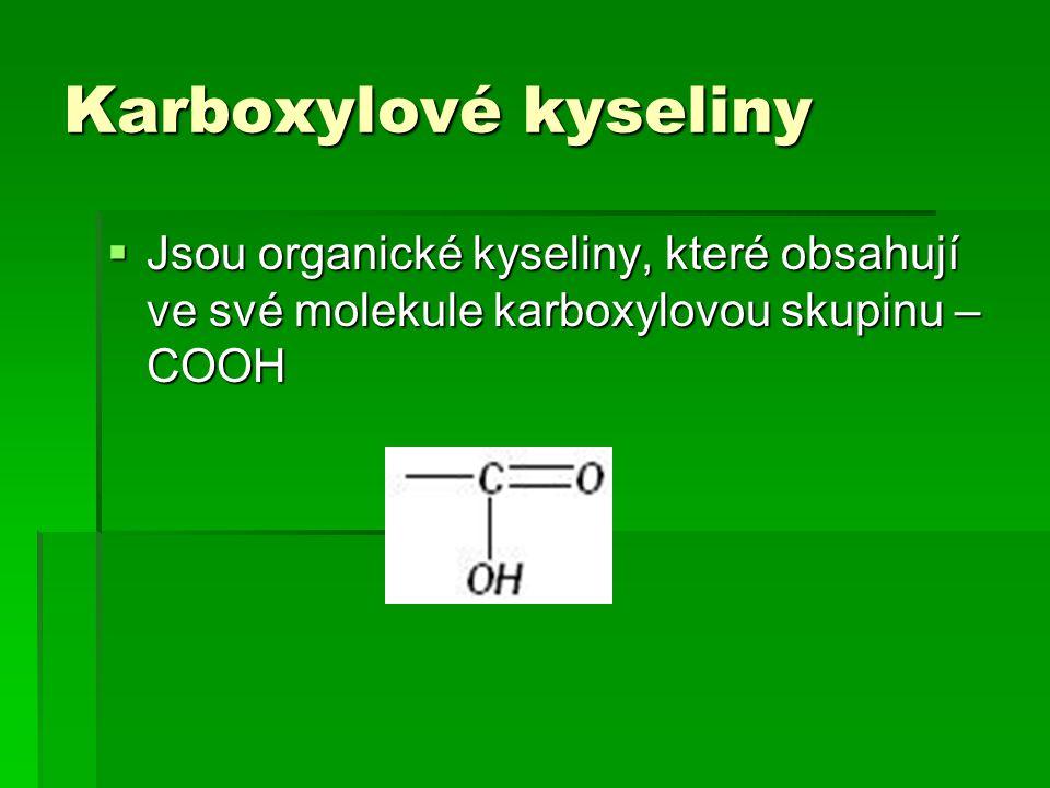 Karboxylové kyseliny Jsou organické kyseliny, které obsahují ve své molekule karboxylovou skupinu – COOH.