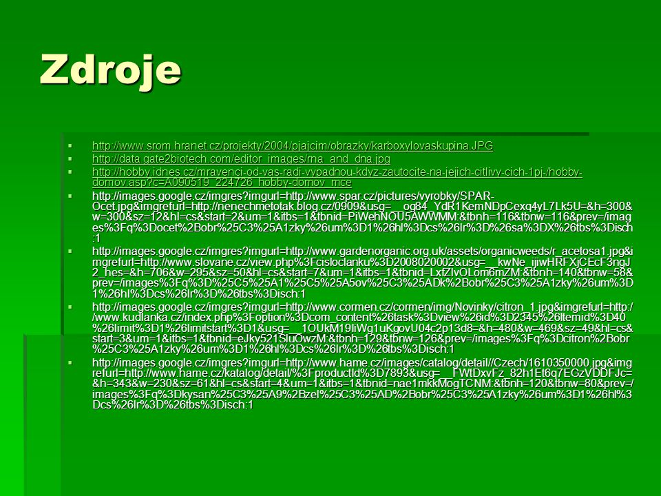 Zdroje http://www.srom.hranet.cz/projekty/2004/pjajcim/obrazky/karboxylovaskupina.JPG. http://data.gate2biotech.com/editor_images/rna_and_dna.jpg.