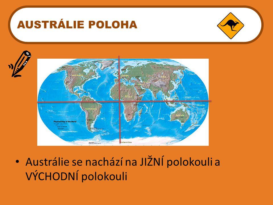 Austrálie se nachází na JIŽNÍ polokouli a VÝCHODNÍ polokouli