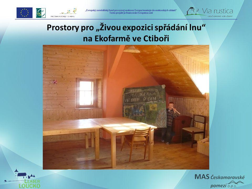 """Prostory pro """"Živou expozici spřádání lnu na Ekofarmě ve Ctiboři"""