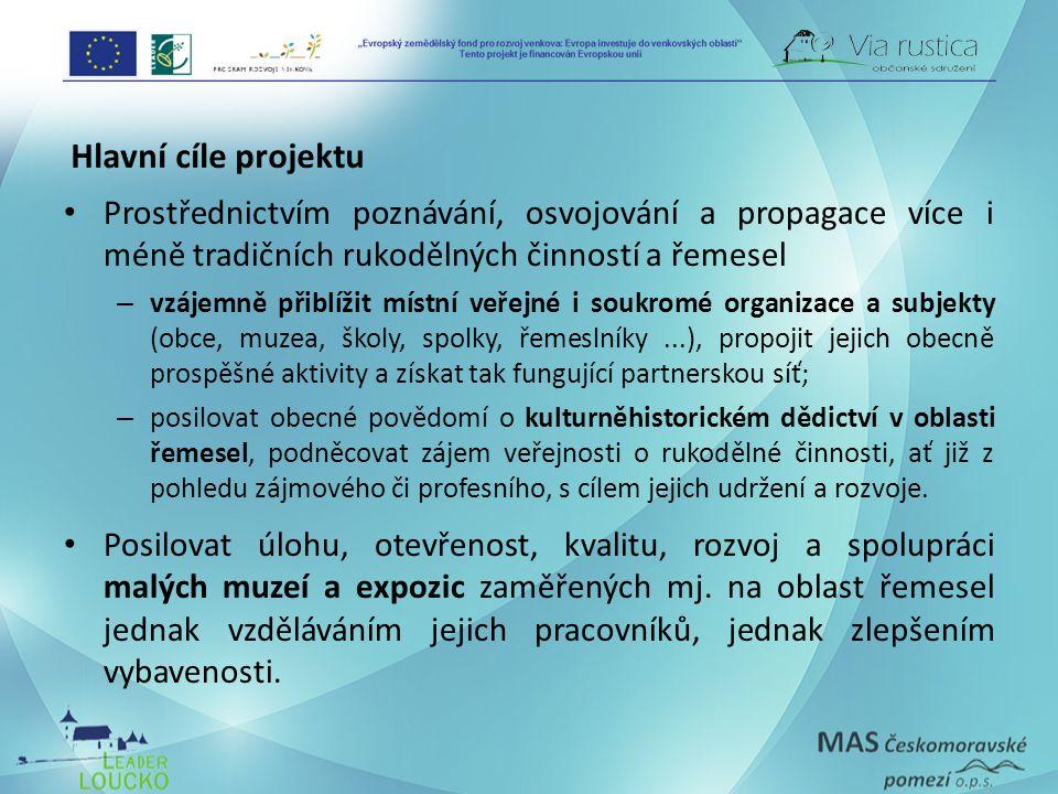 Hlavní cíle projektu Prostřednictvím poznávání, osvojování a propagace více i méně tradičních rukodělných činností a řemesel.
