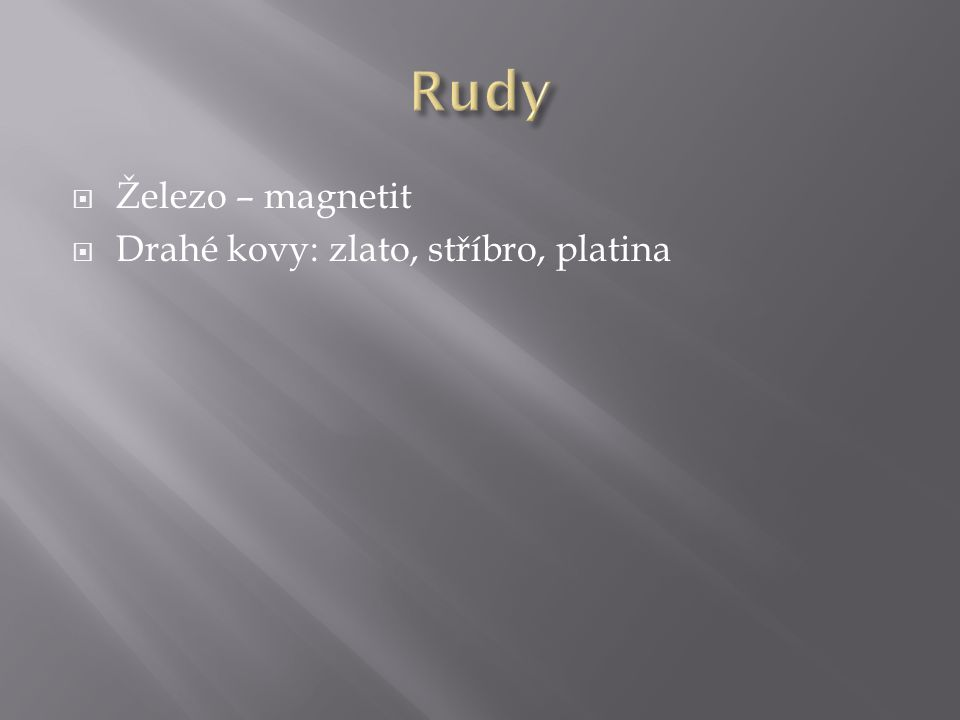 Rudy Železo – magnetit Drahé kovy: zlato, stříbro, platina