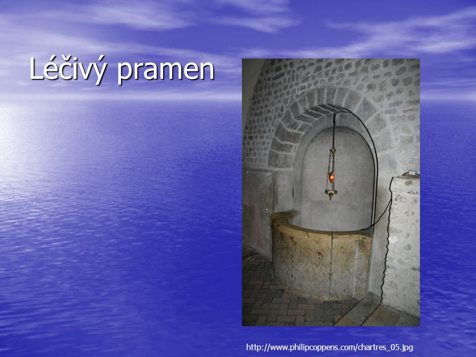 Léčivý pramen http://www.philipcoppens.com/chartres_05.jpg