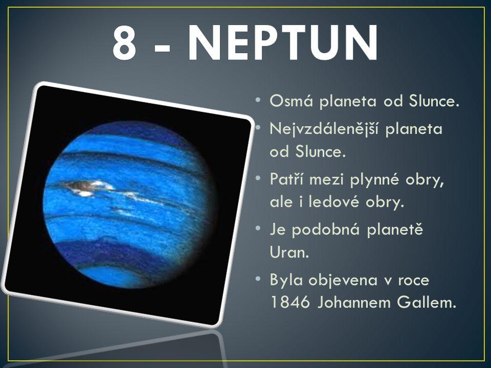 8 - NEPTUN Osmá planeta od Slunce. Nejvzdálenější planeta od Slunce.