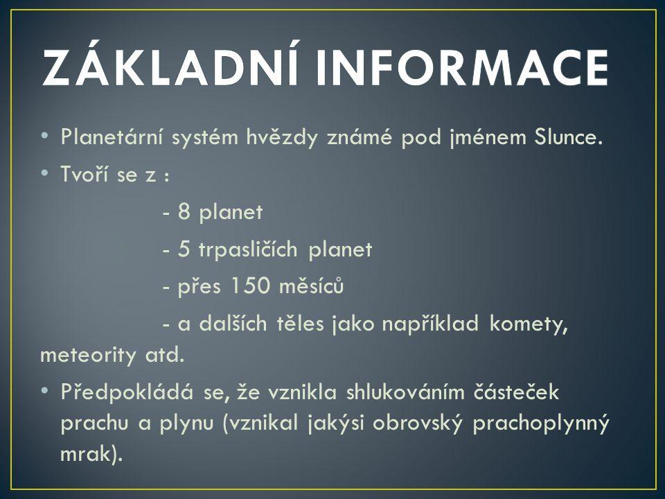 ZÁKLADNÍ INFORMACE Planetární systém hvězdy známé pod jménem Slunce.