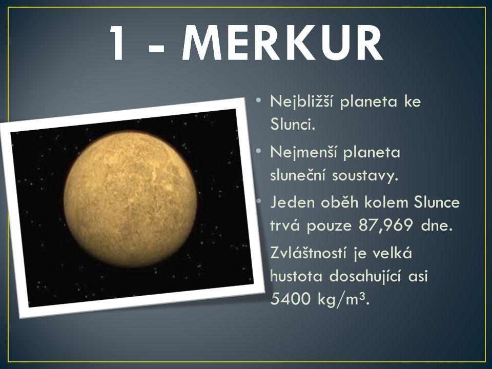 1 - MERKUR Nejbližší planeta ke Slunci.