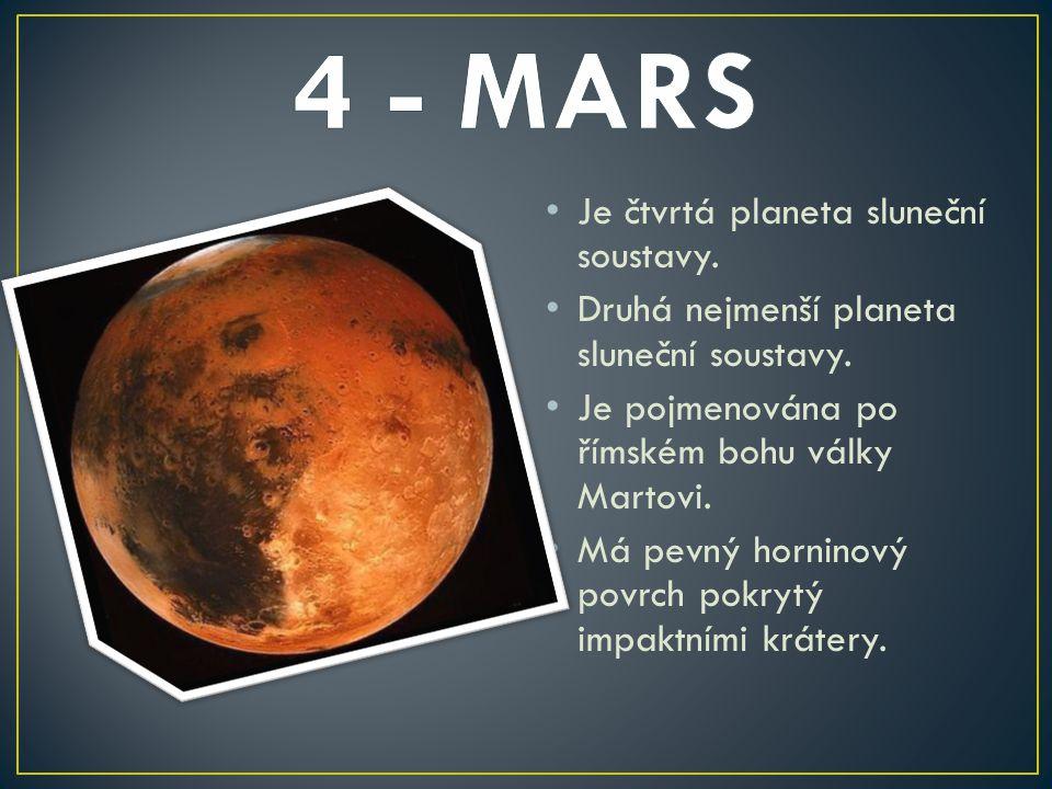 4 - MARS Je čtvrtá planeta sluneční soustavy.