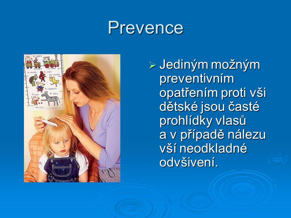 Prevence Jediným možným preventivním opatřením proti vši dětské jsou časté prohlídky vlasů a v případě nálezu vší neodkladné odvšivení.