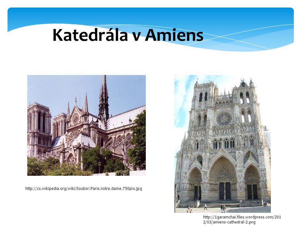 Katedrála v Amiens http://cs.wikipedia.org/wiki/Soubor:Paris.notre.dame.750pix.jpg.