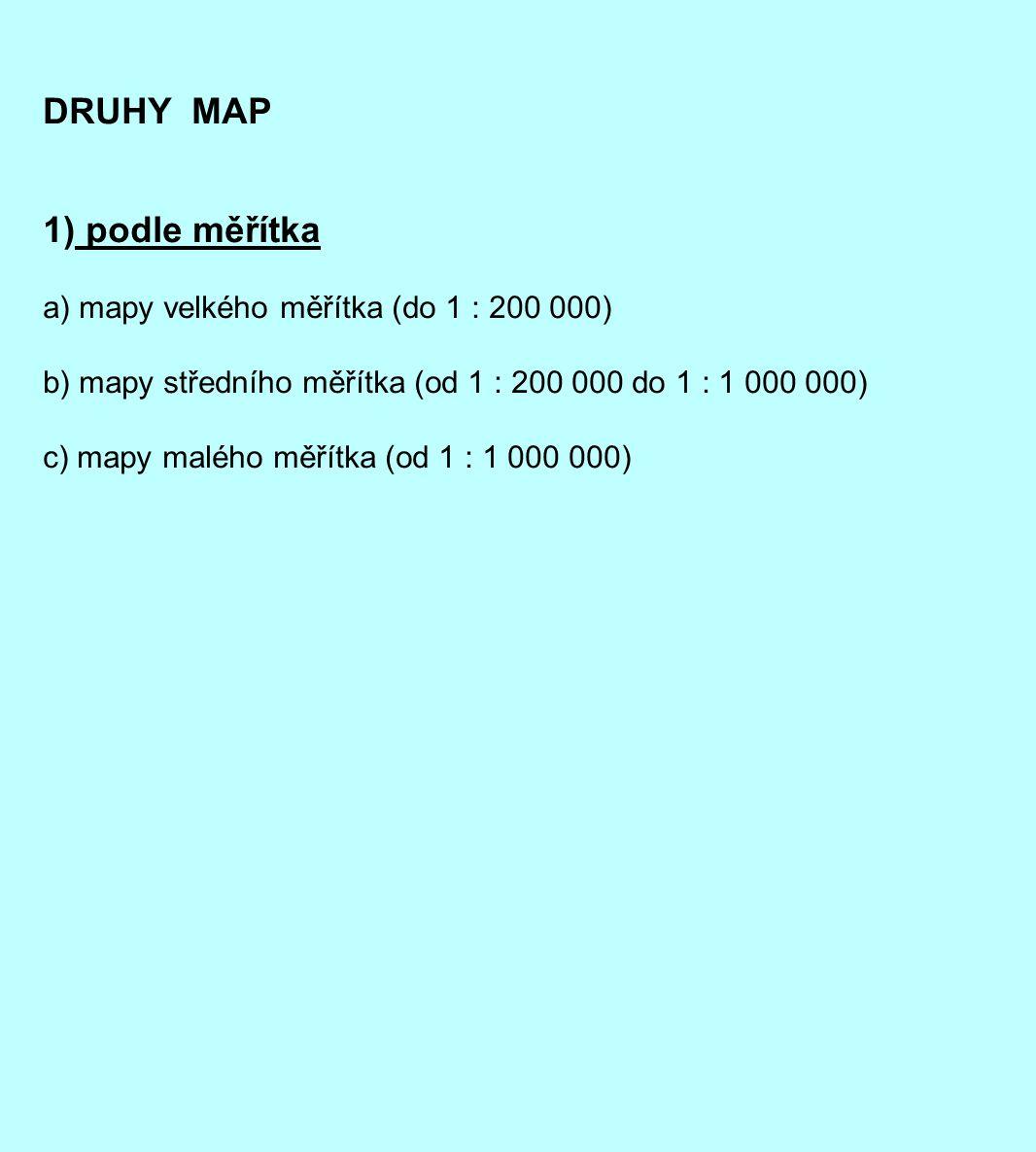 DRUHY MAP 1) podle měřítka a) mapy velkého měřítka (do 1 : 200 000)