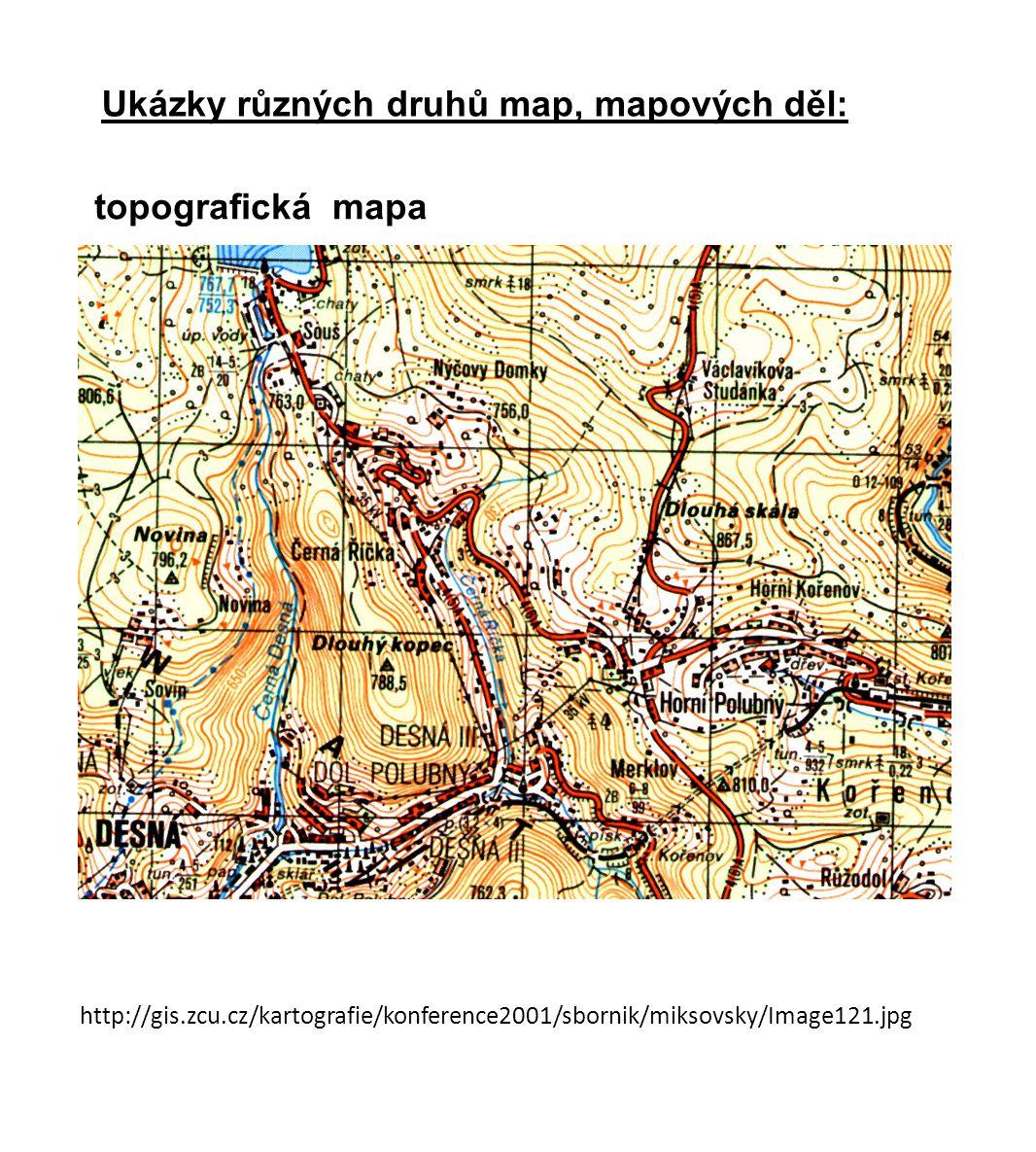 Ukázky různých druhů map, mapových děl:
