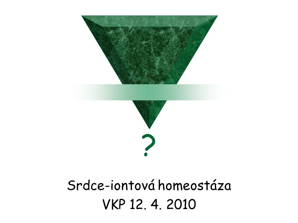 Srdce-iontová homeostáza VKP 12. 4. 2010