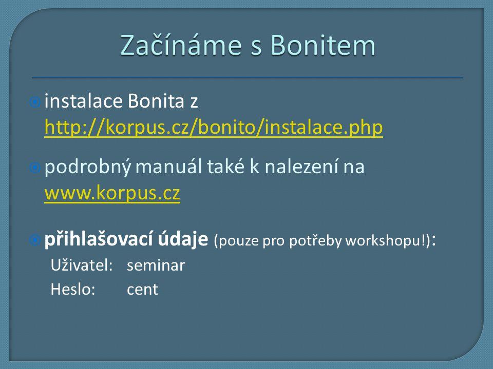 Začínáme s Bonitem instalace Bonita z http://korpus.cz/bonito/instalace.php. podrobný manuál také k nalezení na.