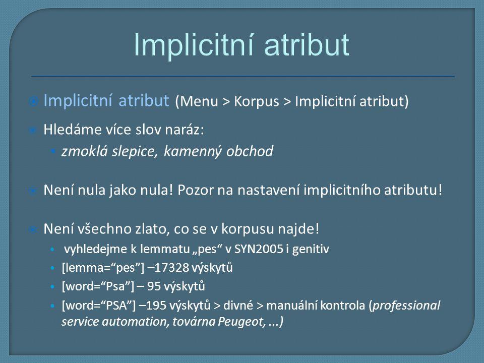 Implicitní atribut Implicitní atribut (Menu > Korpus > Implicitní atribut) Hledáme více slov naráz: