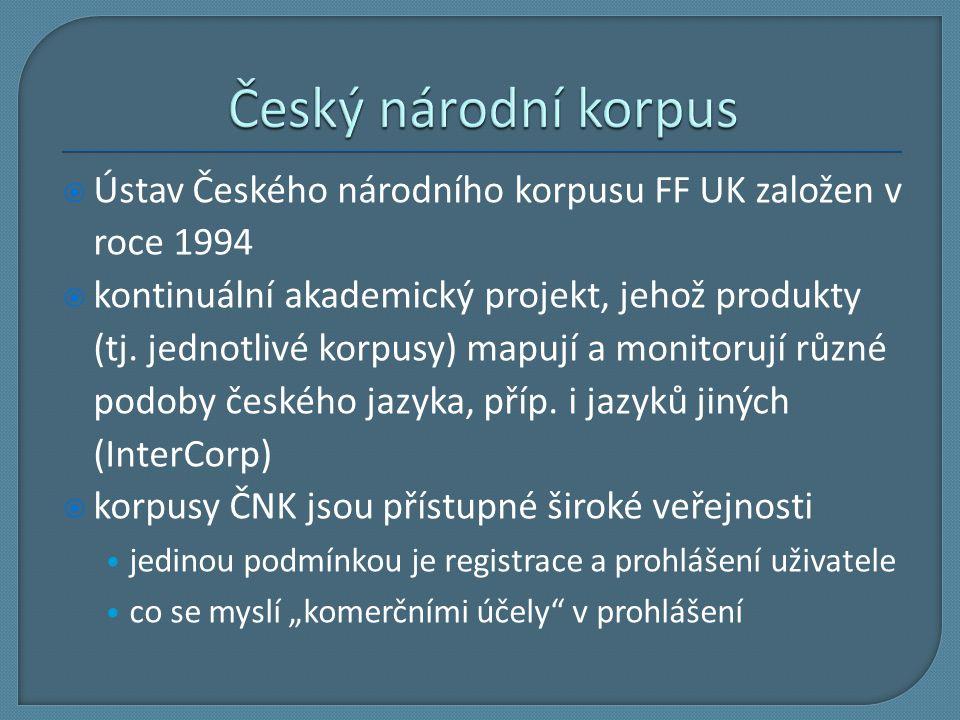 Český národní korpus Ústav Českého národního korpusu FF UK založen v roce 1994.
