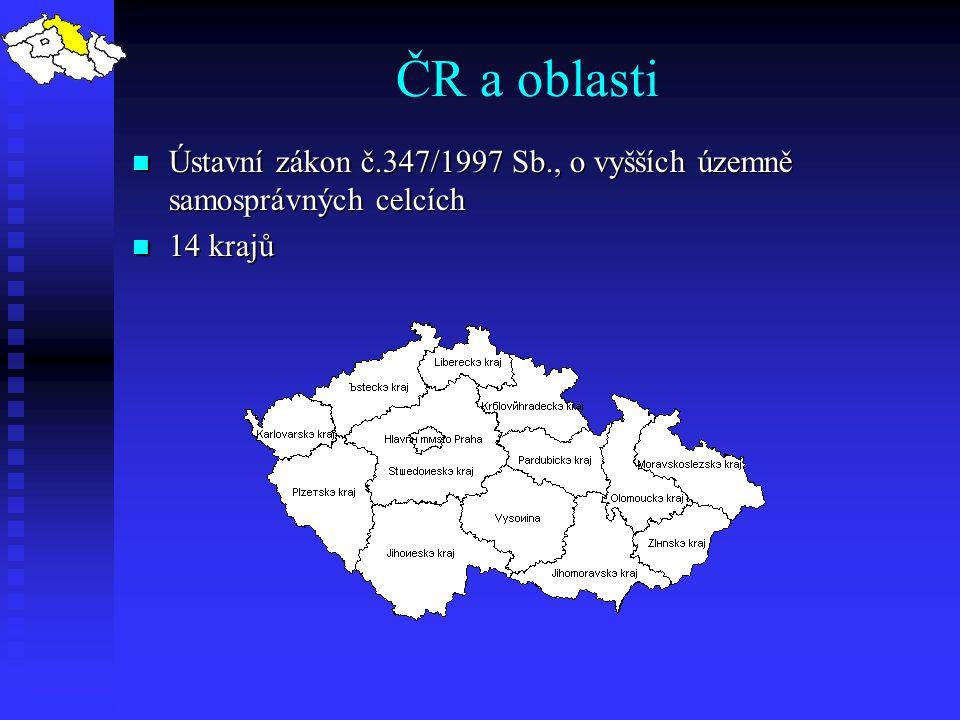 ČR a oblasti Ústavní zákon č.347/1997 Sb., o vyšších územně samosprávných celcích. 14 krajů. V ČR jsou oblasti vymezeny pomocí krajů.