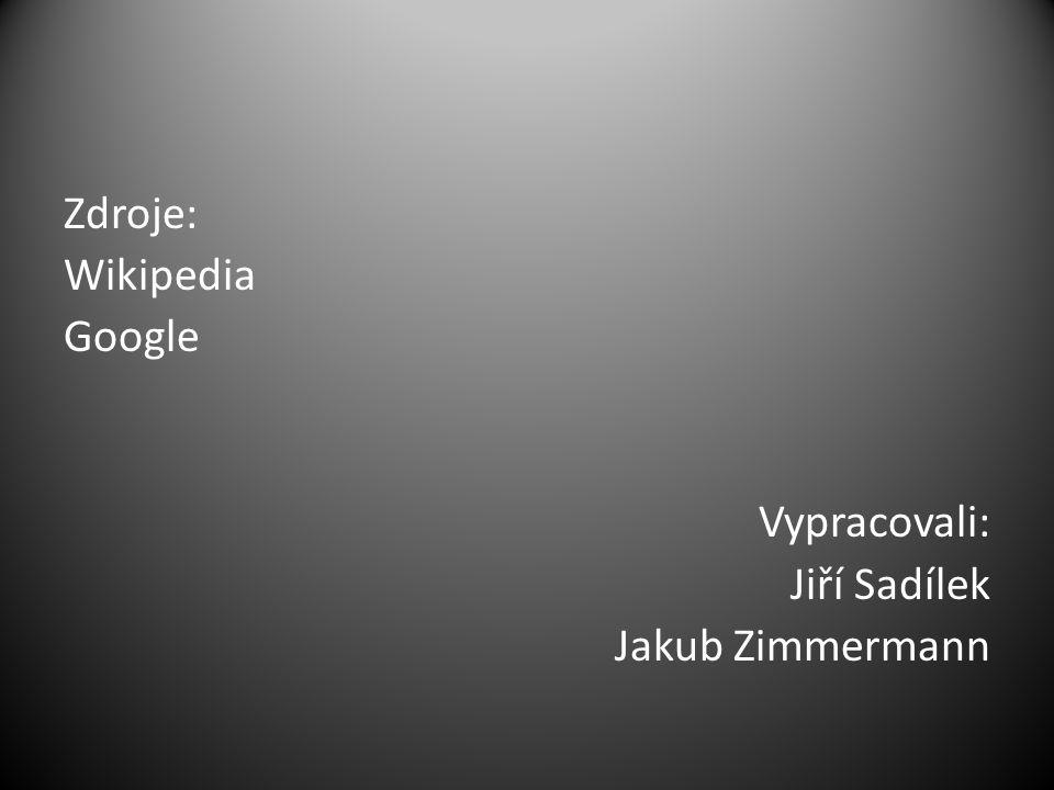 Zdroje: Wikipedia Google Vypracovali: Jiří Sadílek Jakub Zimmermann