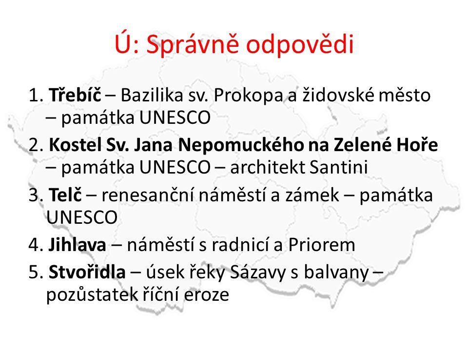 Ú: Správně odpovědi 1. Třebíč – Bazilika sv. Prokopa a židovské město – památka UNESCO.
