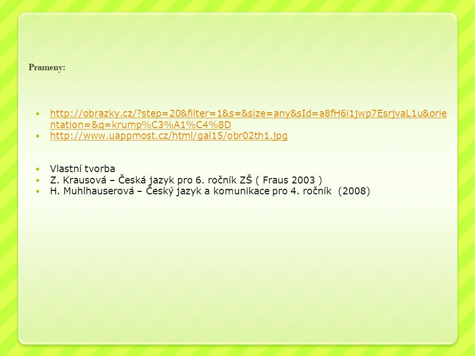 Prameny: http://obrazky.cz/ step=20&filter=1&s=&size=any&sId=a8fH6i1jwp7EsrjvaL1u&orientation=&q=krump%C3%A1%C4%8D.