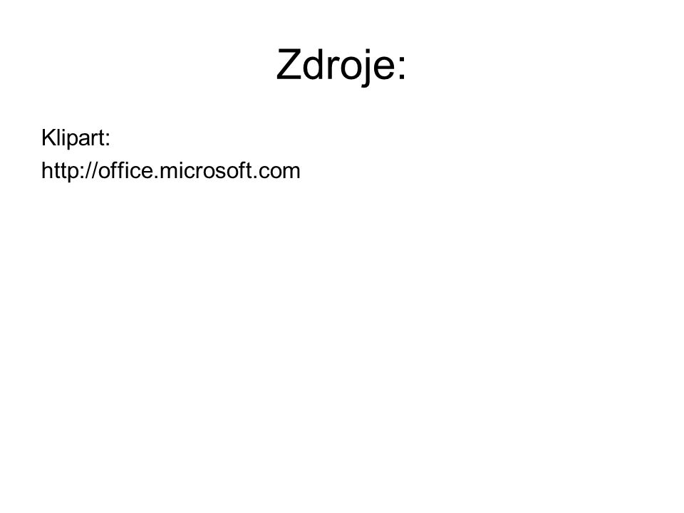 Zdroje: Klipart: http://office.microsoft.com