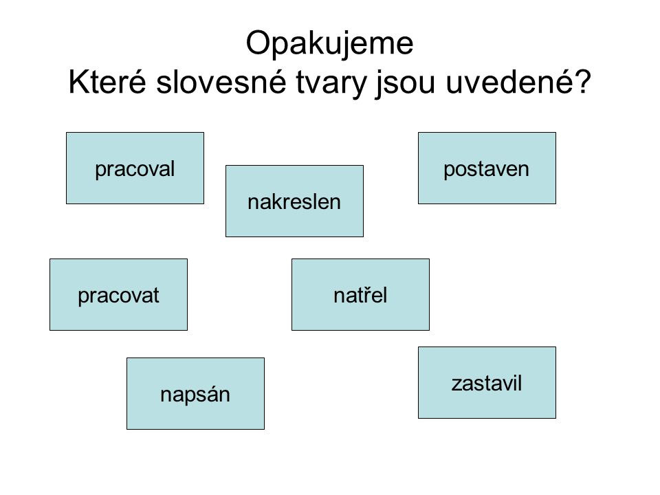 Opakujeme Které slovesné tvary jsou uvedené