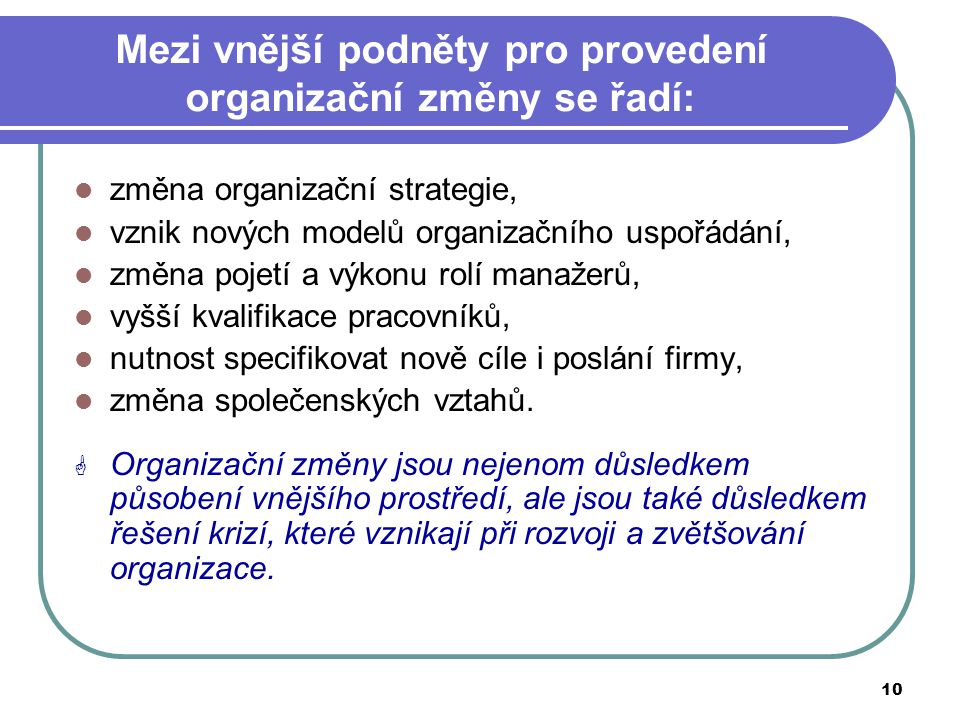 Mezi vnější podněty pro provedení organizační změny se řadí: