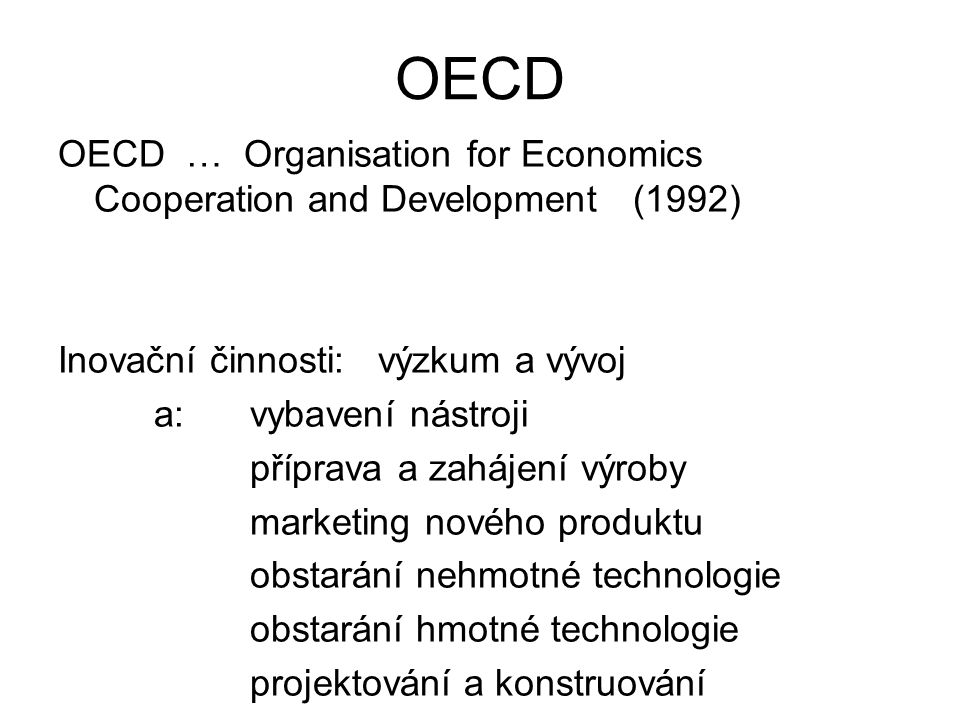 OECD OECD … Organisation for Economics Cooperation and Development (1992) Inovační činnosti: výzkum a vývoj.