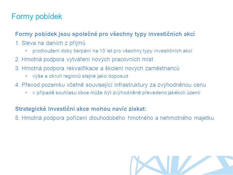 Formy pobídek Formy pobídek jsou společné pro všechny typy investičních akcí. Sleva na daních z příjmů.