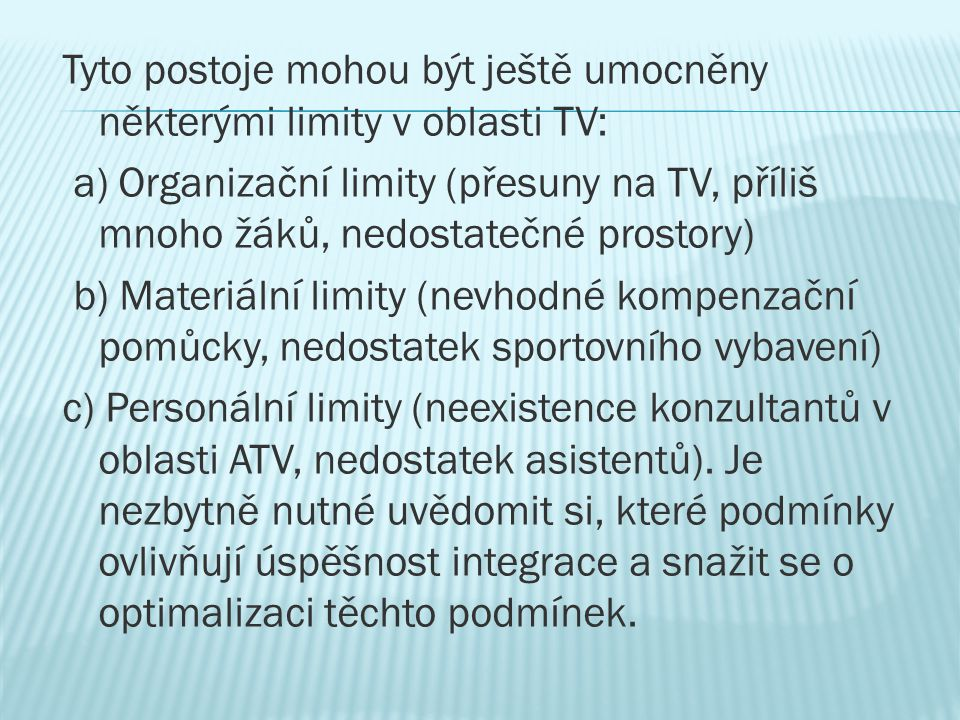 Tyto postoje mohou být ještě umocněny některými limity v oblasti TV: