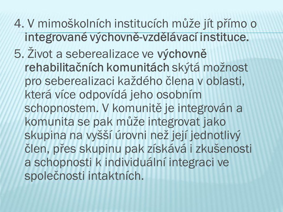 4. V mimoškolních institucích může jít přímo o integrované výchovně-vzdělávací instituce.