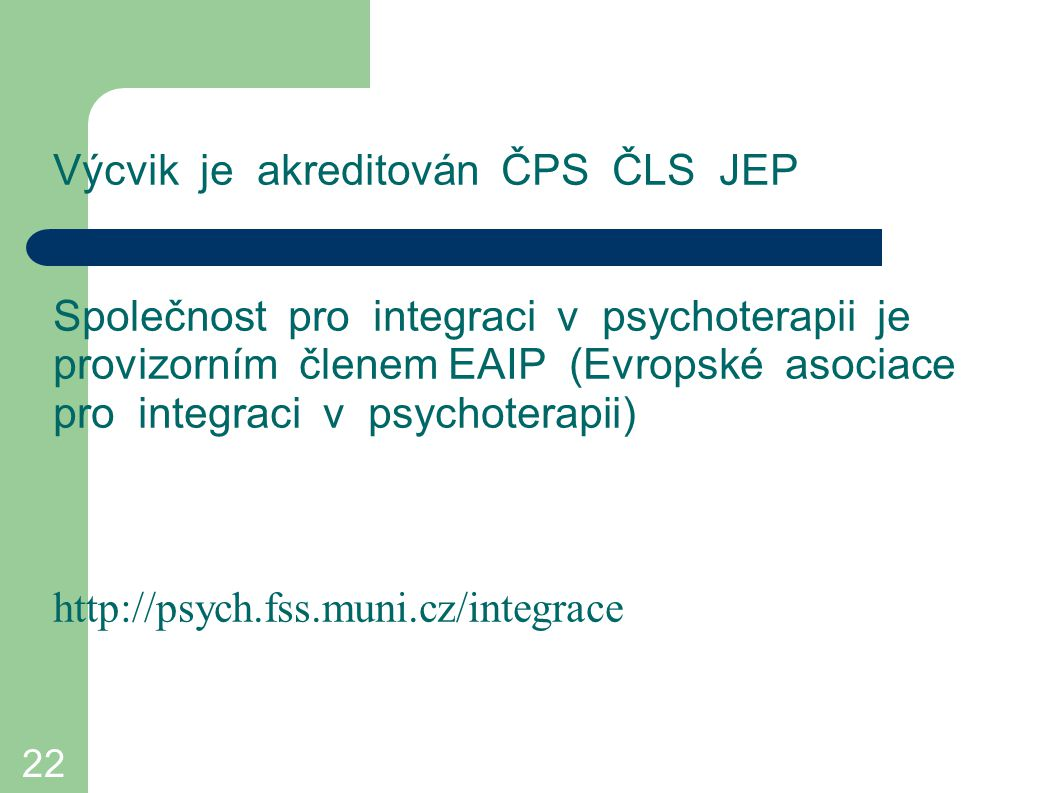 Výcvik je akreditován ČPS ČLS JEP Společnost pro integraci v psychoterapii je provizorním členem EAIP (Evropské asociace pro integraci v psychoterapii) http://psych.fss.muni.cz/integrace