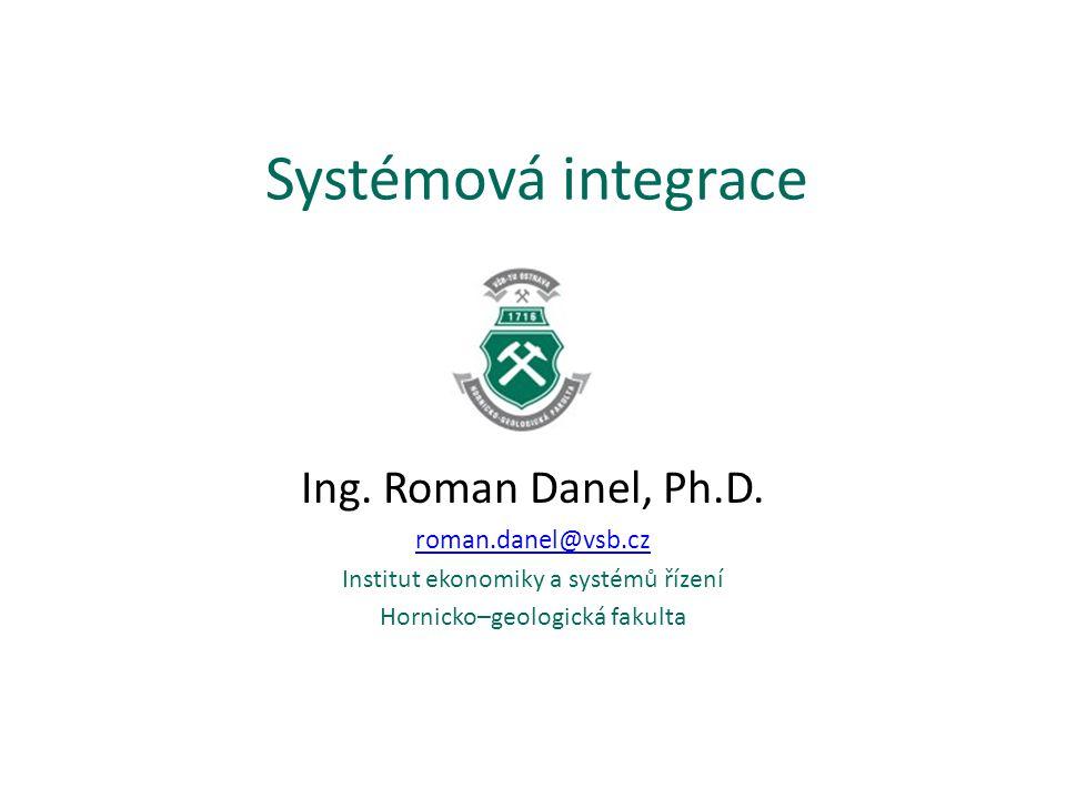 Systémová integrace Ing. Roman Danel, Ph.D. roman.danel@vsb.cz