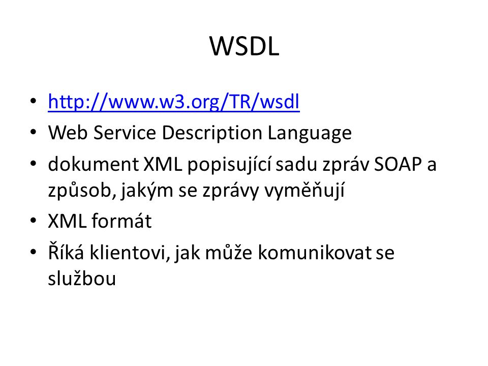 WSDL http://www.w3.org/TR/wsdl Web Service Description Language