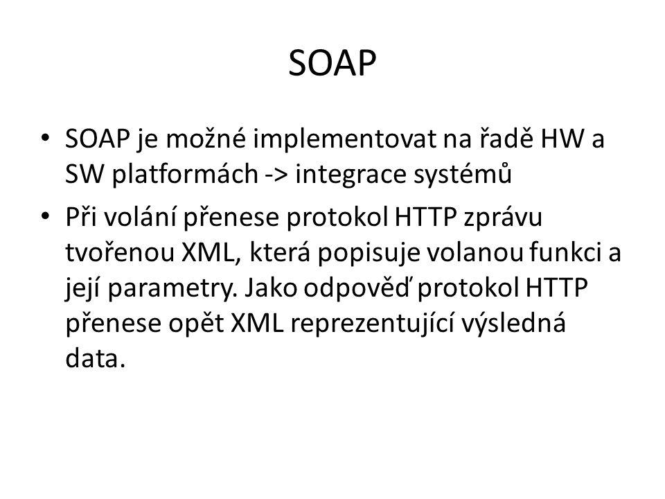 SOAP SOAP je možné implementovat na řadě HW a SW platformách -> integrace systémů.