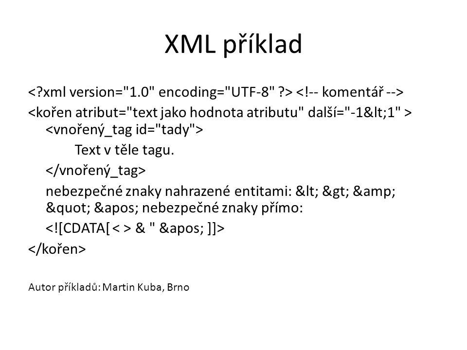 XML příklad < xml version= 1.0 encoding= UTF-8 > <!-- komentář -->