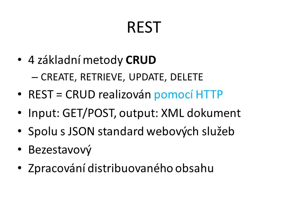 REST 4 základní metody CRUD REST = CRUD realizován pomocí HTTP