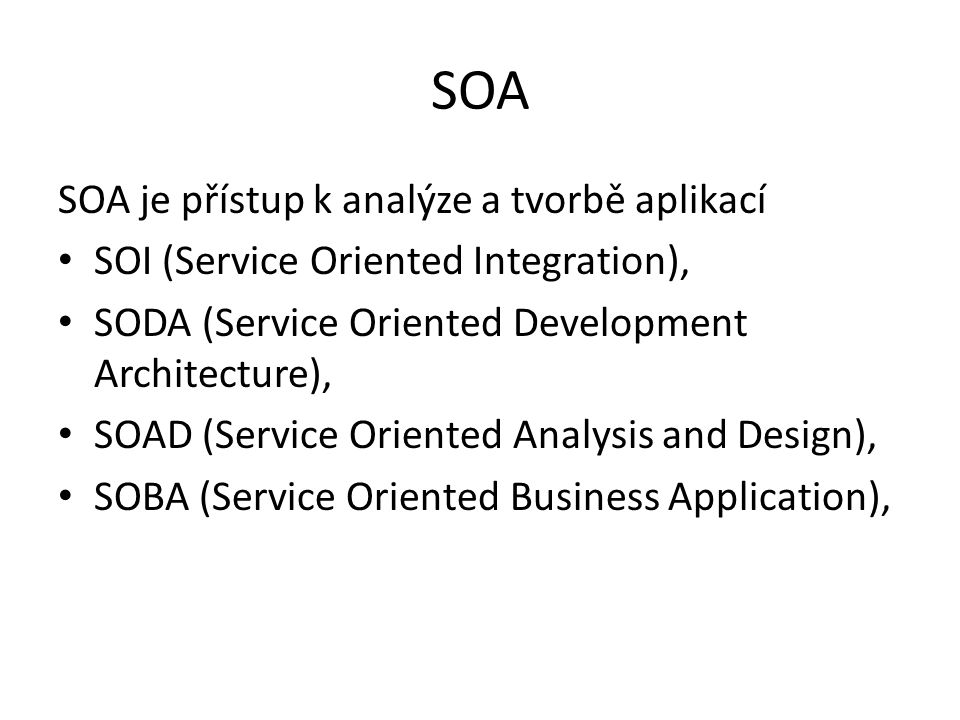 SOA SOA je přístup k analýze a tvorbě aplikací
