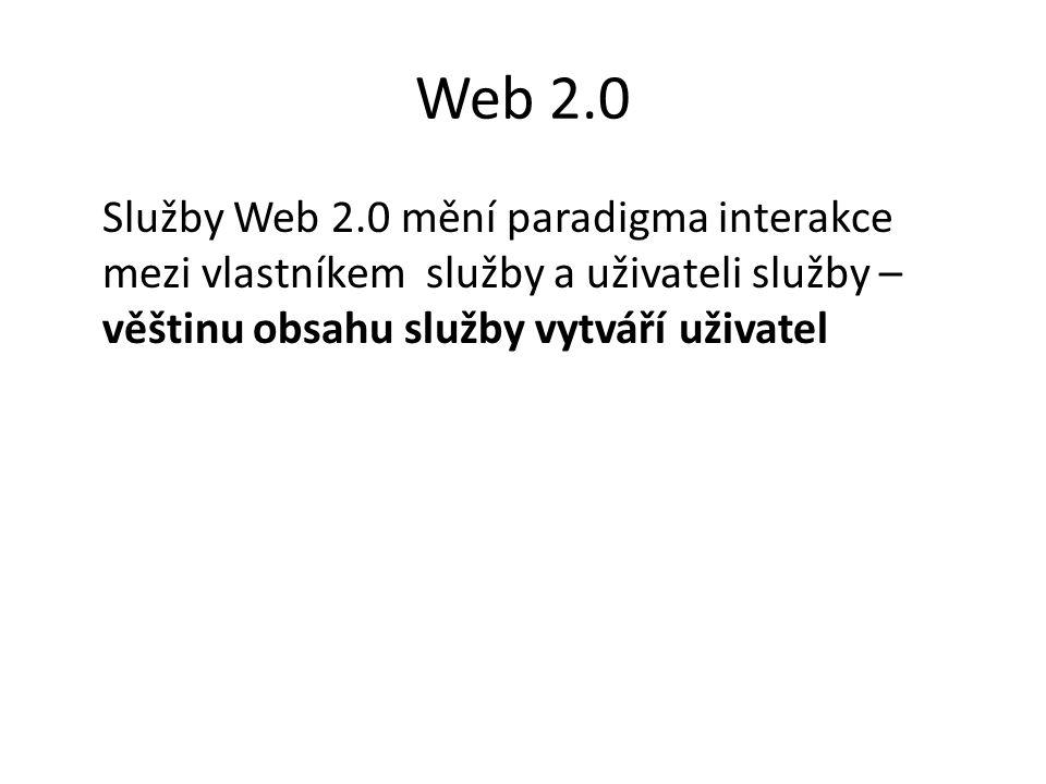 Web 2.0 Služby Web 2.0 mění paradigma interakce mezi vlastníkem služby a uživateli služby – věštinu obsahu služby vytváří uživatel.