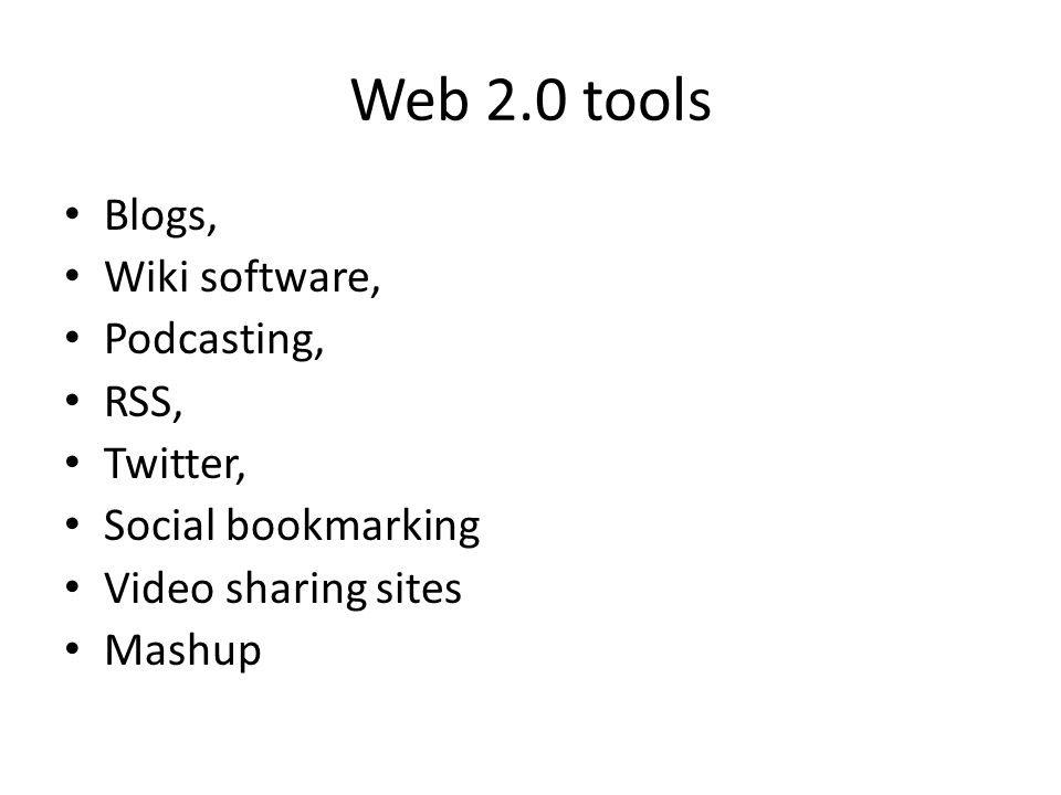 Web 2.0 tools Blogs, Wiki software, Podcasting, RSS, Twitter,