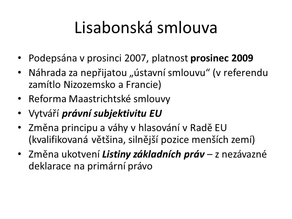 Lisabonská smlouva Podepsána v prosinci 2007, platnost prosinec 2009