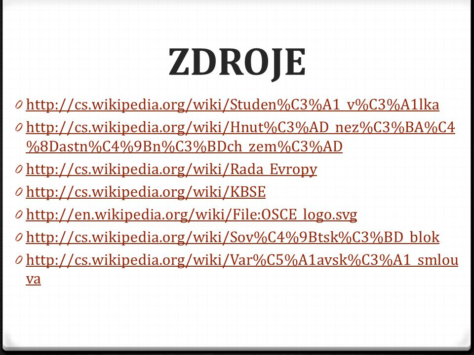 ZDROJE http://cs.wikipedia.org/wiki/Studen%C3%A1_v%C3%A1lka
